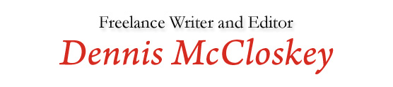 Dennis McCloskey - Freelance Writer and Editor